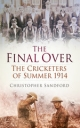 The Final Over: The Cricketers of Summer 1914